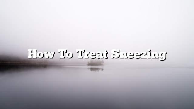How to treat sneezing