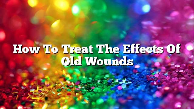How to treat the effects of old wounds
