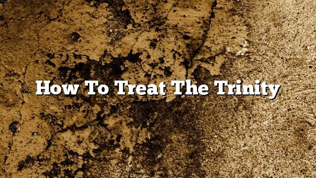 How to treat the Trinity