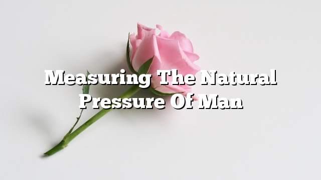 Measuring the natural pressure of man