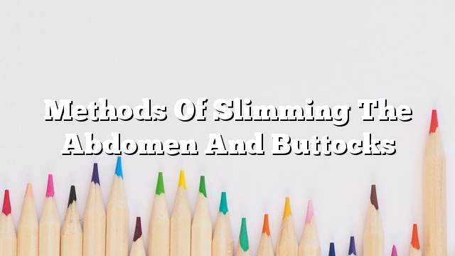 Methods of slimming the abdomen and buttocks