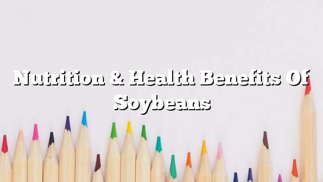 Nutrition & health benefits of soybeans