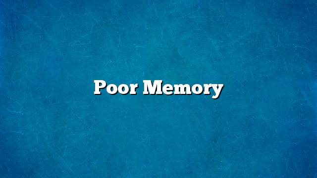 Poor memory