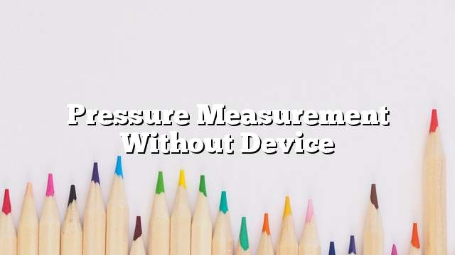 Pressure measurement without device