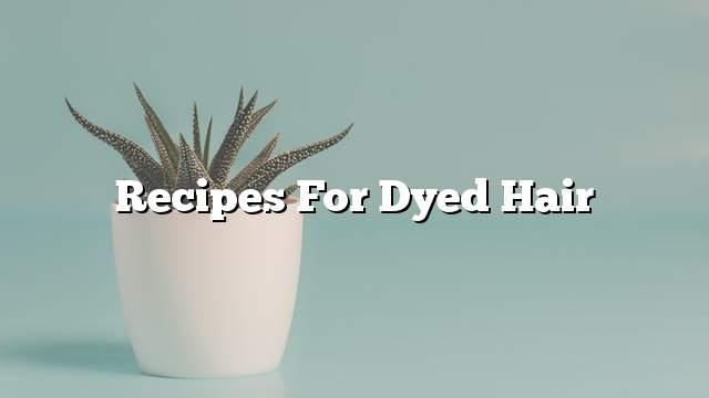 Recipes for dyed hair