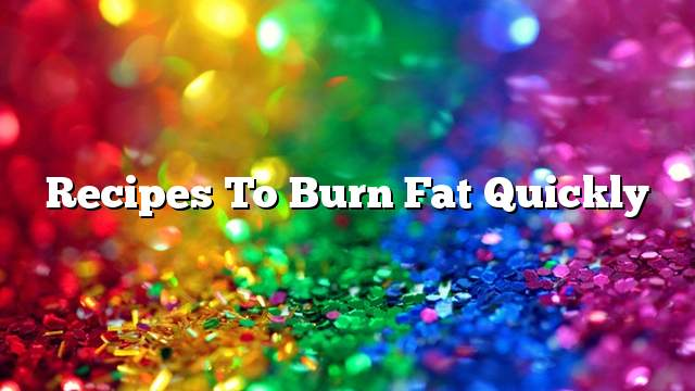 Recipes to burn fat quickly