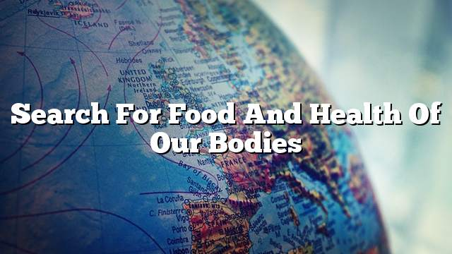 Search for food and health of our bodies