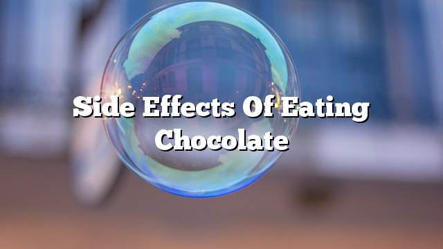 Side effects of eating chocolate