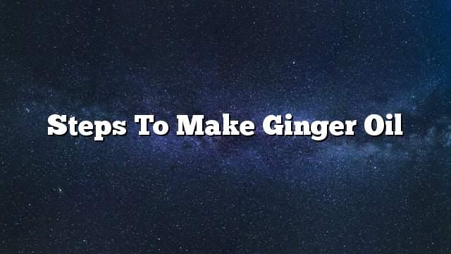 Steps to make ginger oil