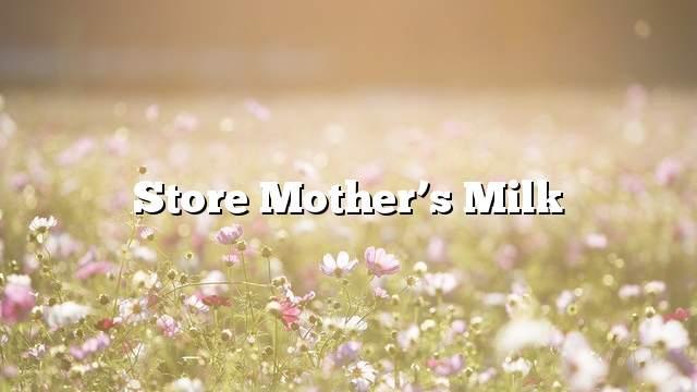 Store mother's milk