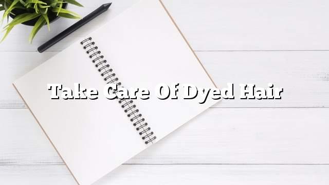 Take care of dyed hair