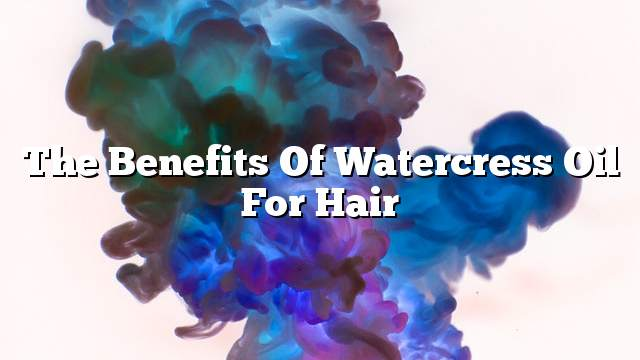 The benefits of watercress oil for hair