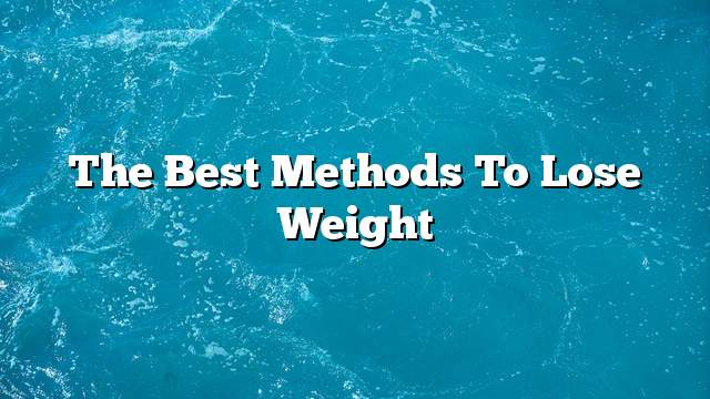 The best methods to lose weight