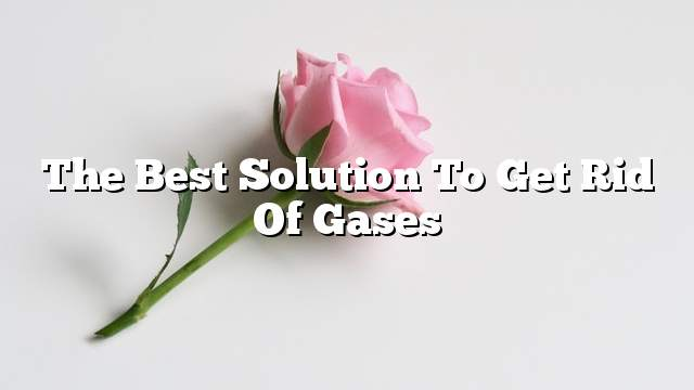 The best solution to get rid of gases