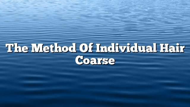 The method of individual hair coarse