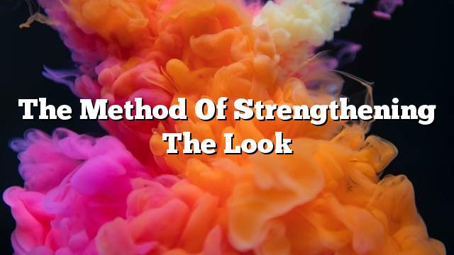 The method of strengthening the look