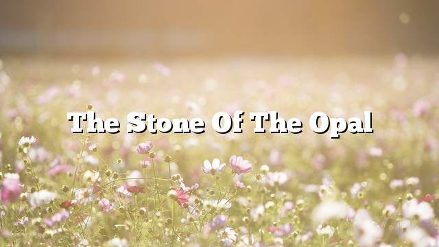 The Stone of the Opal