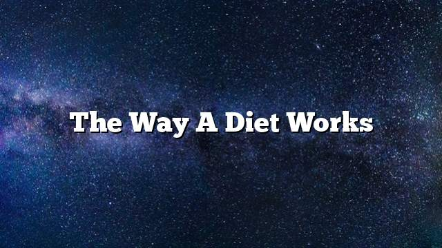 The way a diet works