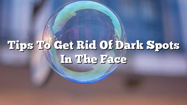 Tips to get rid of dark spots in the face