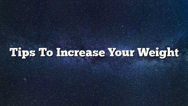 Tips to increase your weight