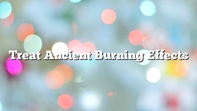 Treat ancient burning effects