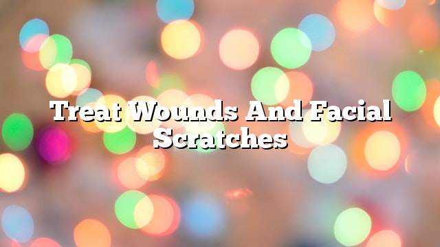 Treat wounds and facial scratches
