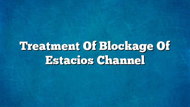 Treatment of blockage of Estacios channel