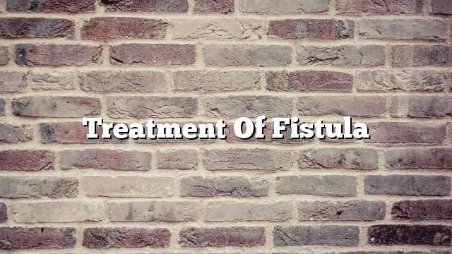 Treatment of fistula