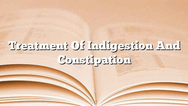 Treatment of indigestion and constipation