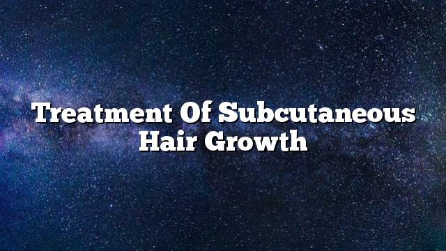 Treatment of subcutaneous hair growth
