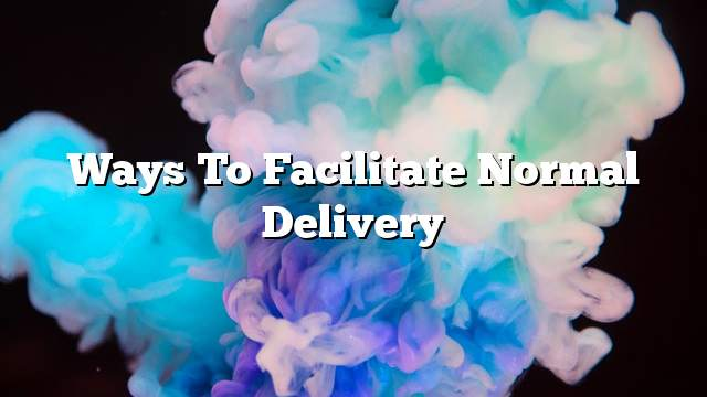 Ways to facilitate normal delivery