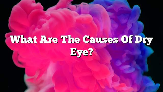 What are the causes of dry eye?