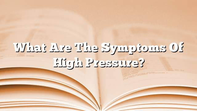 What are the symptoms of high pressure?