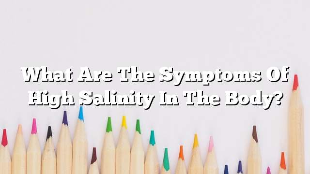 What are the symptoms of high salinity in the body?