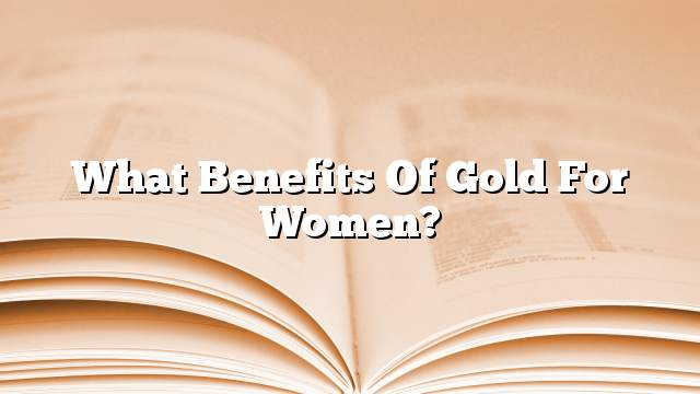 What benefits of gold for women?