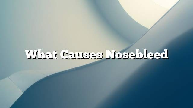 What causes Nosebleed