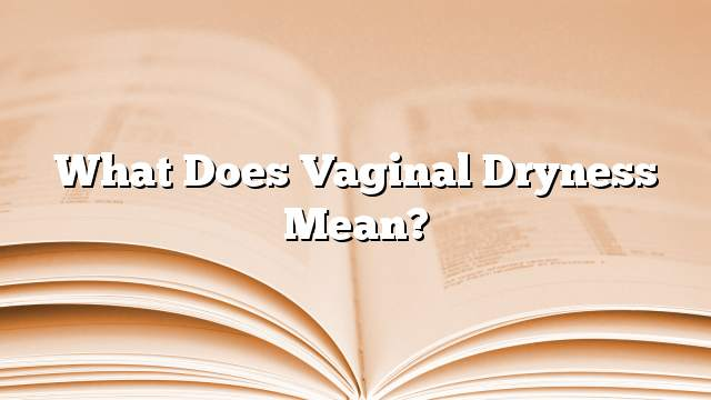 What does vaginal dryness mean?