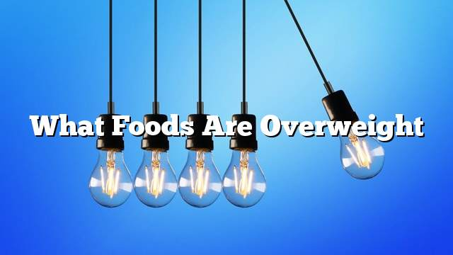 What Foods Are Overweight
