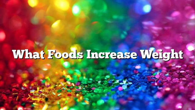 What foods increase weight
