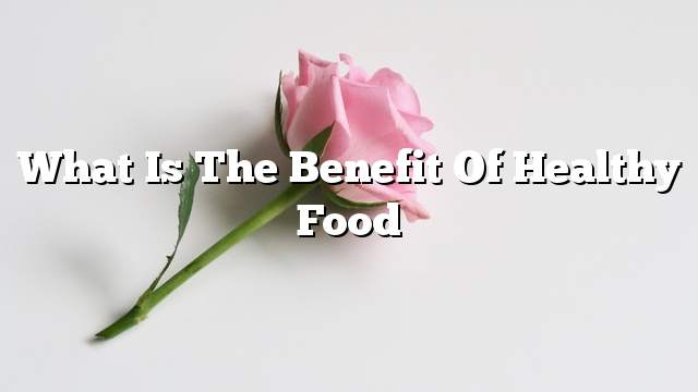What is the benefit of healthy food