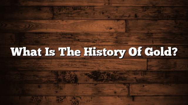 What is the history of gold?