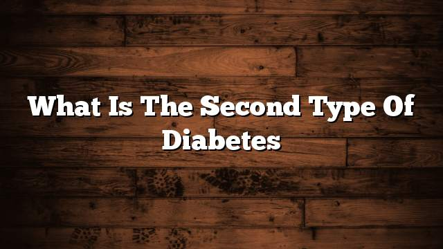 What is the second type of diabetes