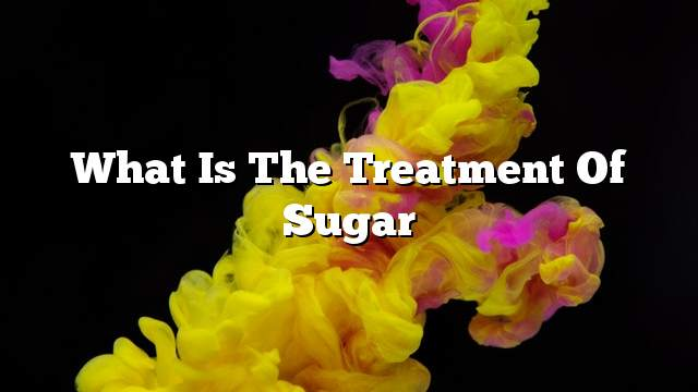 What is the treatment of sugar